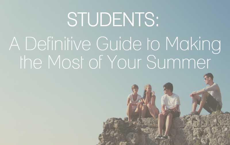 Students: A Definitive Guide to Making the Most of Your Summer