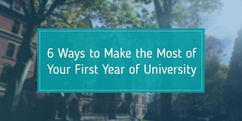 6 Ways to Make the Most of Your First Year of University