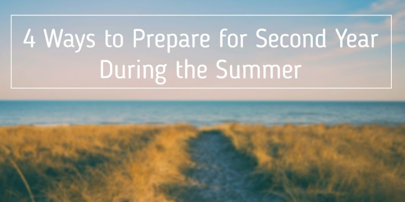 4 Ways to Prepare for Second Year During the Summer